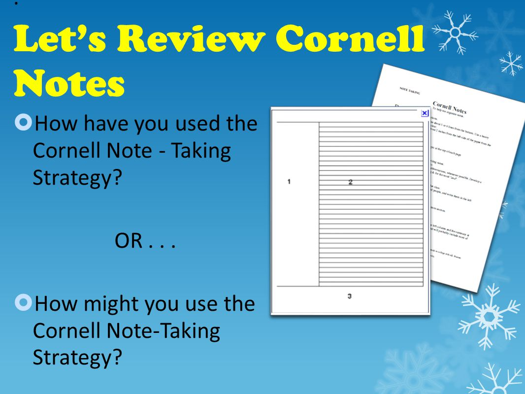 Let's Review Cornell Notes :  How have you used the Cornell Note - Taking Strategy.