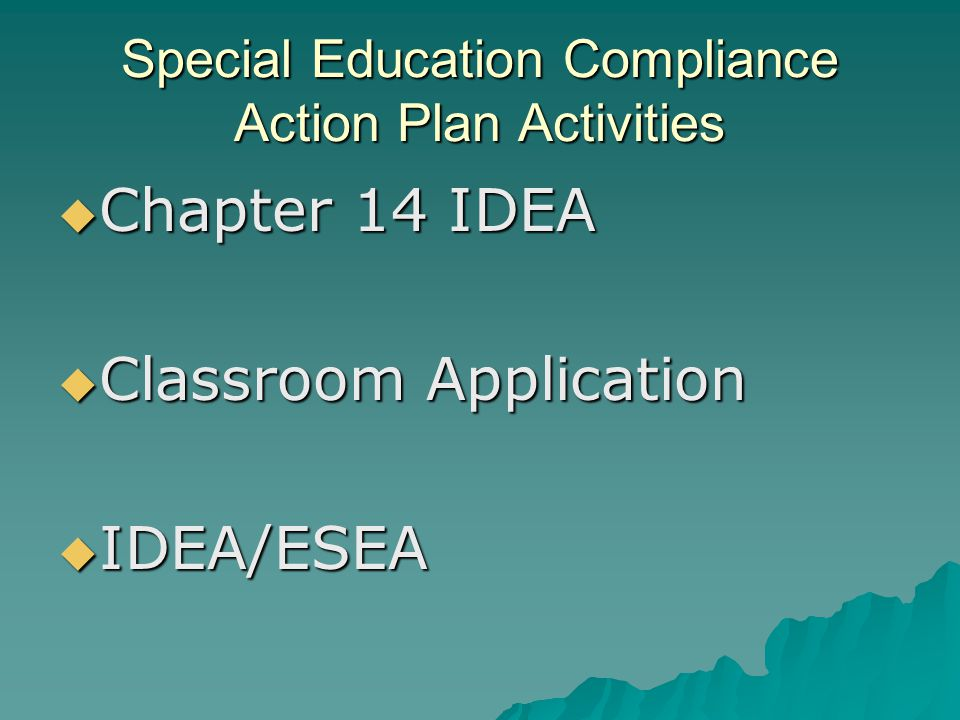 Special Education Compliance Action Plan Activities  Chapter 14 IDEA  Classroom Application  IDEA/ESEA