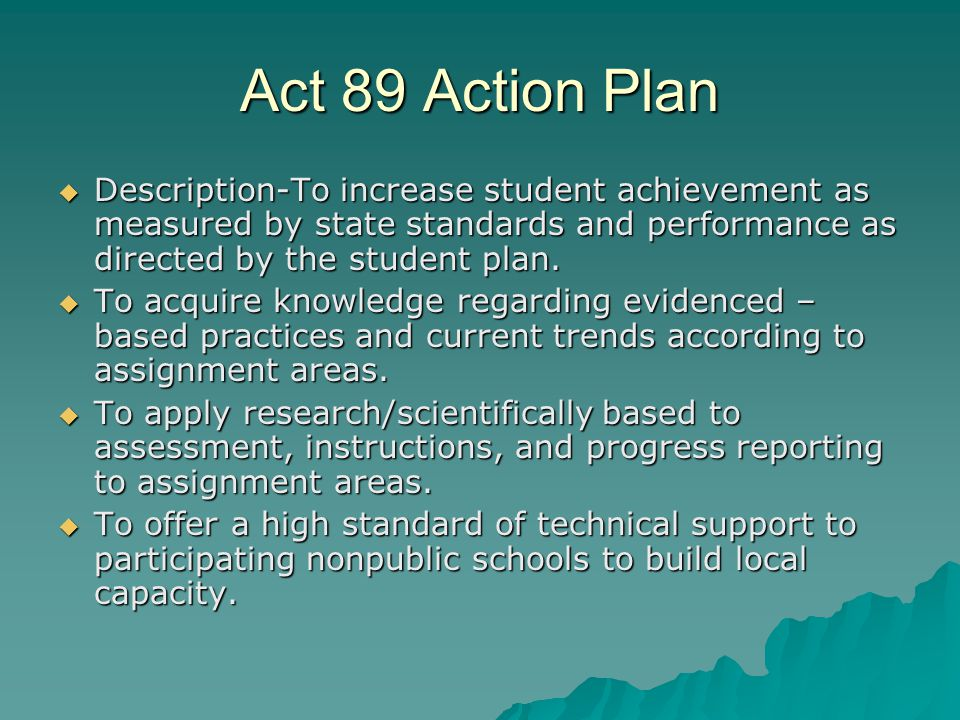 Act 89 Action Plan  Description-To increase student achievement as measured by state standards and performance as directed by the student plan.
