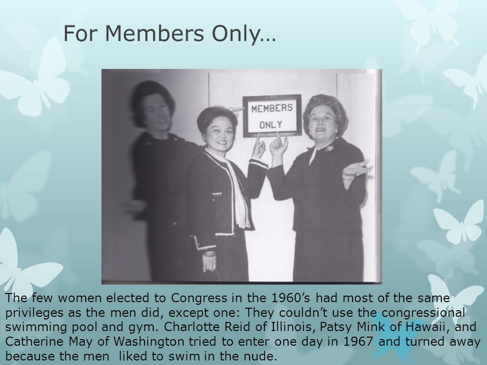 For Members Only… The few women elected to Congress in the 1960's had most of the same privileges as the men did, except one: They couldn't use the congressional swimming pool and gym.