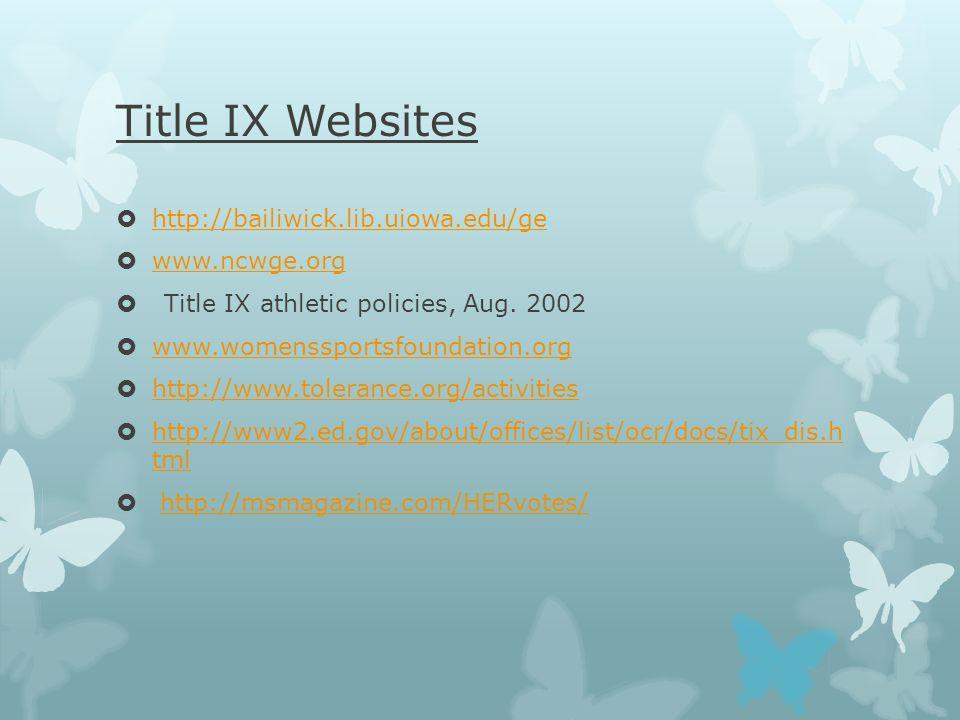 Title IX Websites  http://bailiwick.lib.uiowa.edu/ge http://bailiwick.lib.uiowa.edu/ge  www.ncwge.org www.ncwge.org  Title IX athletic policies, Aug.