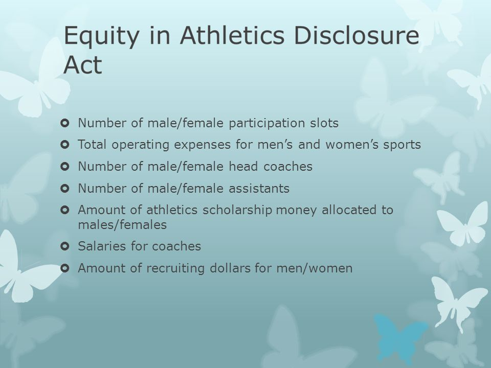  Number of male/female participation slots  Total operating expenses for men's and women's sports  Number of male/female head coaches  Number of male/female assistants  Amount of athletics scholarship money allocated to males/females  Salaries for coaches  Amount of recruiting dollars for men/women