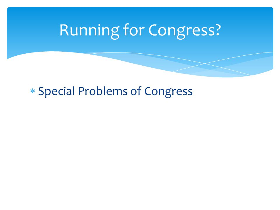  Special Problems of Congress  Size (set in 1911) Running for Congress?