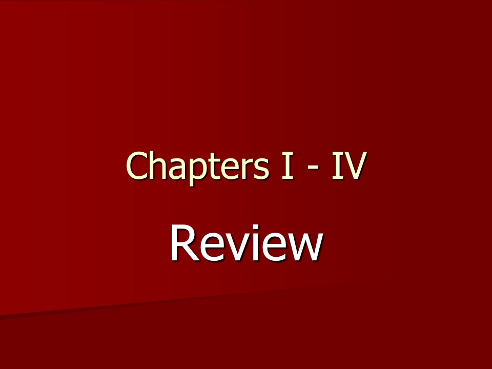 Chapters I - IV Review