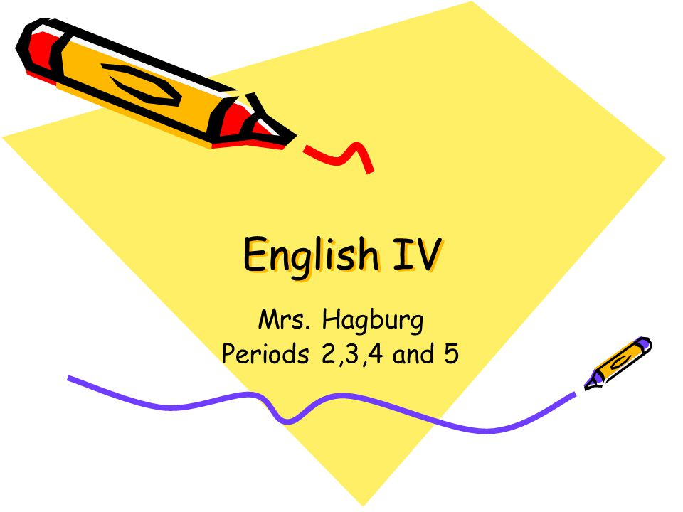 English IV Mrs. Hagburg Periods 2,3,4 and 5