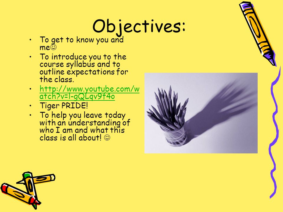Objectives: To get to know you and me To introduce you to the course syllabus and to outline expectations for the class.