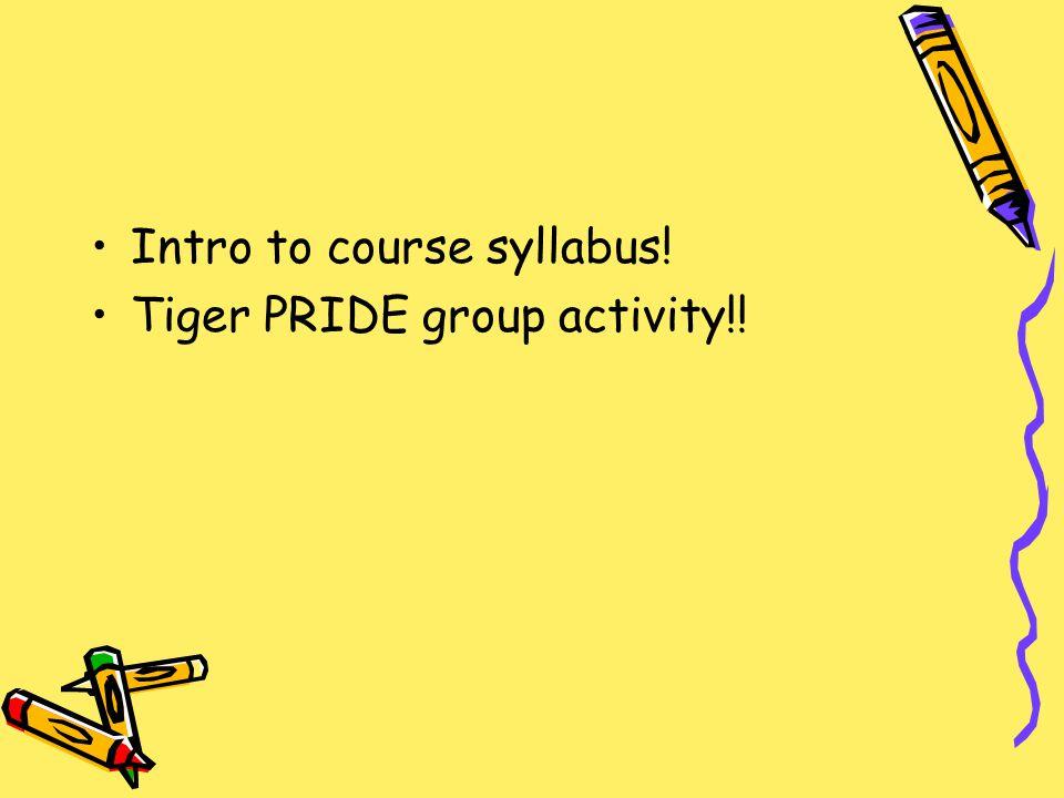 Intro to course syllabus! Tiger PRIDE group activity!!