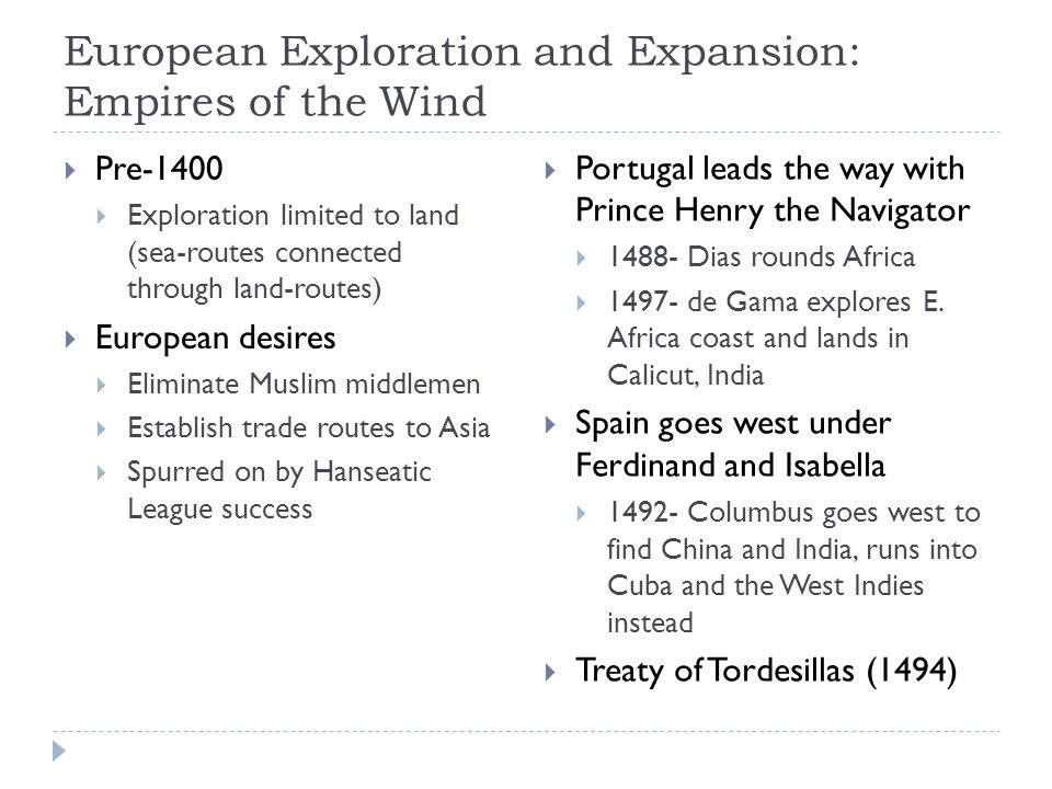 European Exploration and Expansion: Empires of the Wind  Pre-1400  Exploration limited to land (sea-routes connected through land-routes)  European