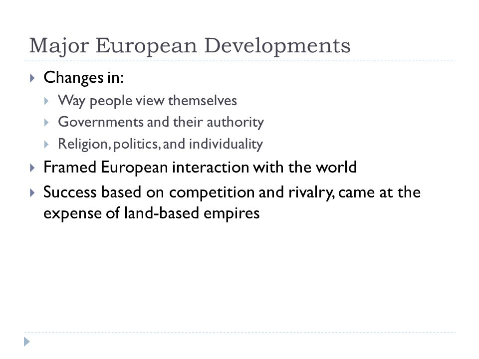 Major European Developments  Changes in:  Way people view themselves  Governments and their authority  Religion, politics, and individuality  Fra