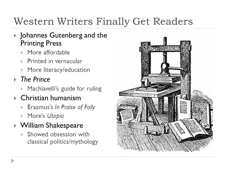 Western Writers Finally Get Readers  Johannes Gutenberg and the Printing Press  More affordable  Printed in vernacular  More literacy/education 