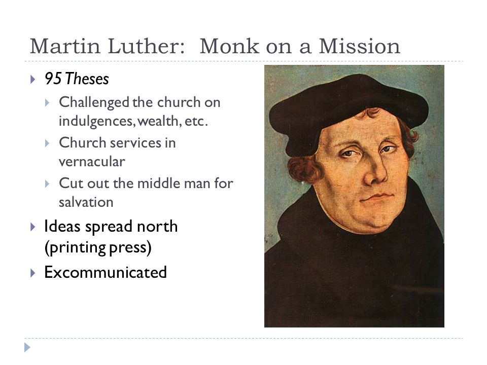 Martin Luther: Monk on a Mission  95 Theses  Challenged the church on indulgences, wealth, etc.