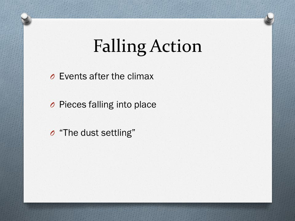 "Falling Action O Events after the climax O Pieces falling into place O ""The dust settling"""