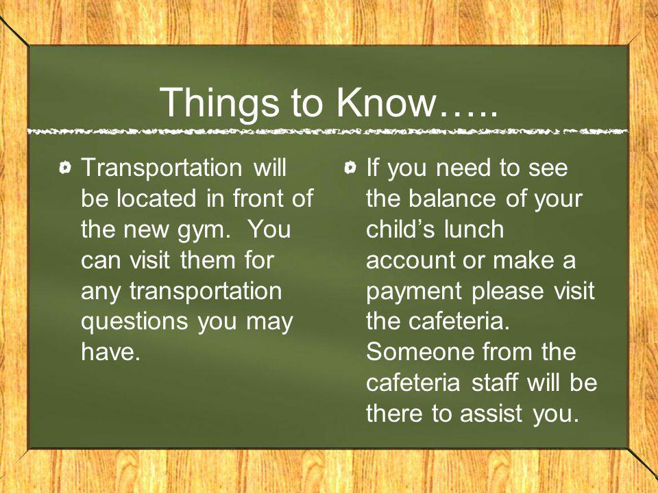 Things to Know….. Transportation will be located in front of the new gym.