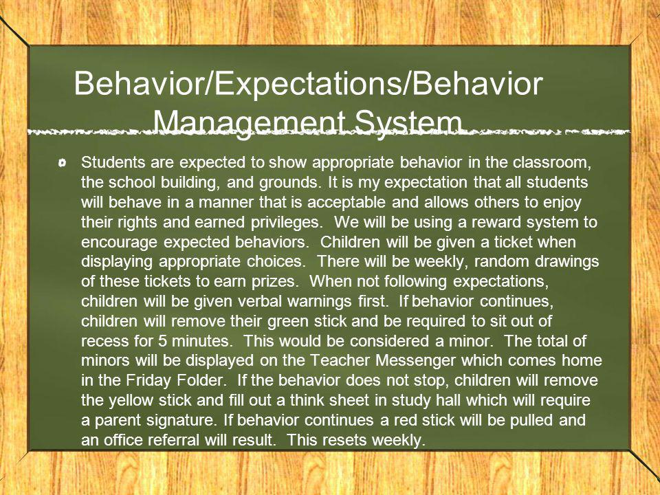 Behavior/Expectations/Behavior Management System Students are expected to show appropriate behavior in the classroom, the school building, and grounds.