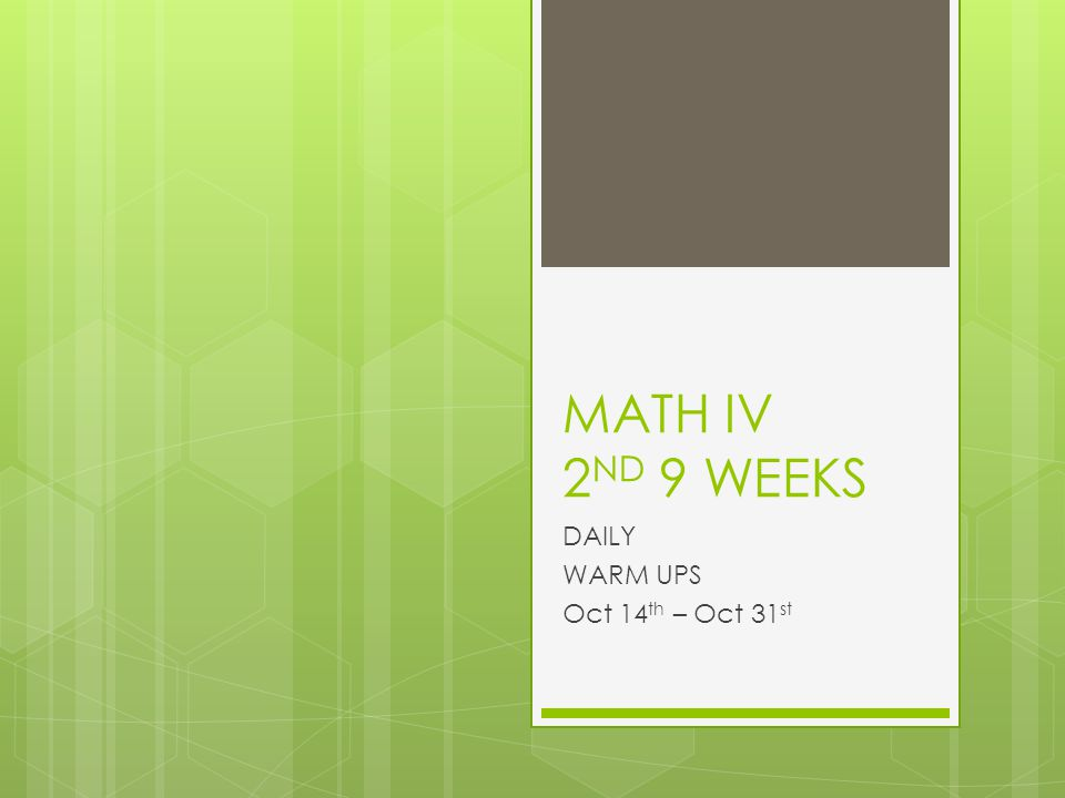 MATH IV 2 ND 9 WEEKS DAILY WARM UPS Oct 14 th – Oct 31 st