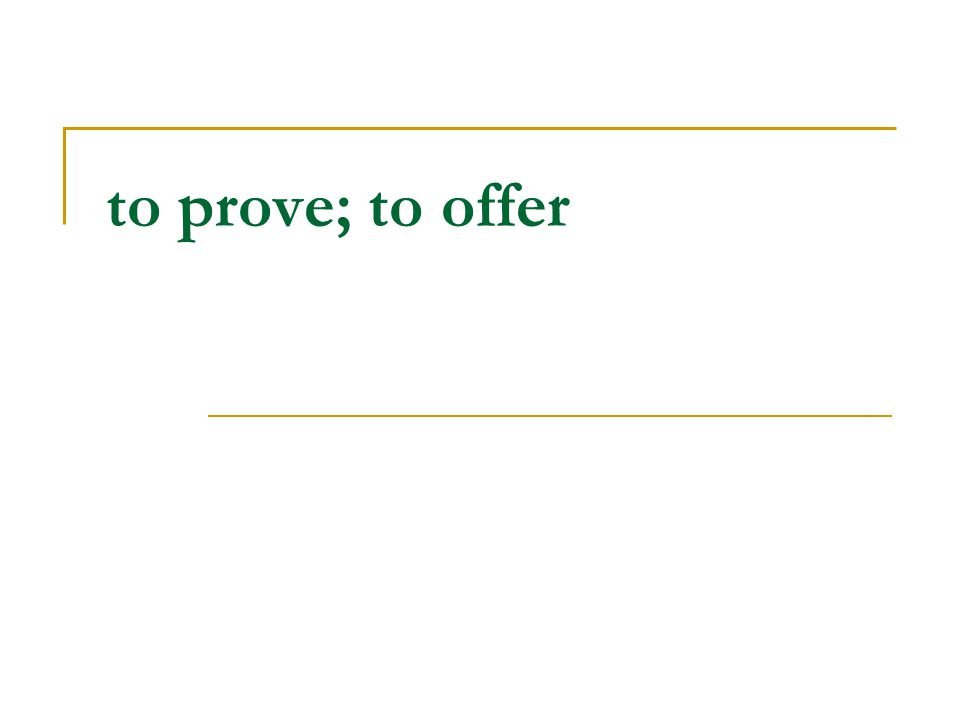 to prove; to offer
