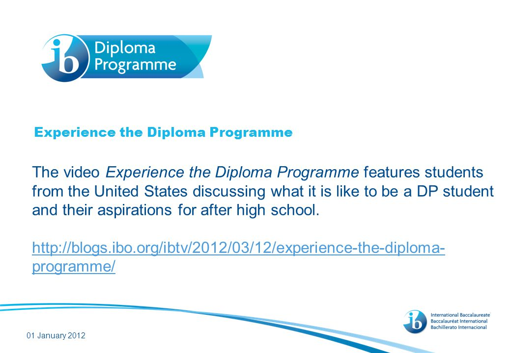 Experience the Diploma Programme The video Experience the Diploma Programme features students from the United States discussing what it is like to be