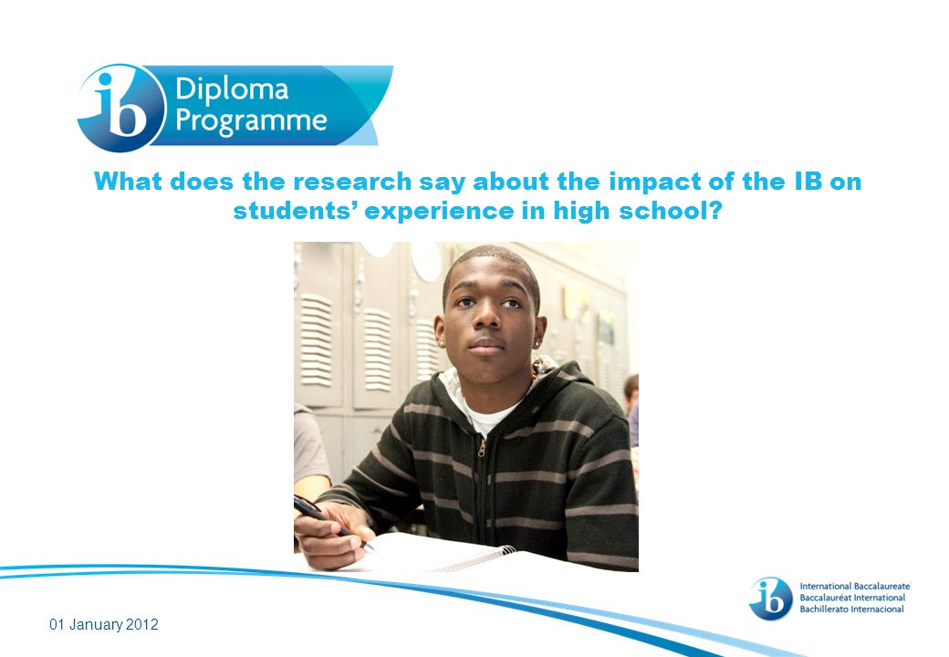 IB students are more engaged in high school A 2009 study compared the academic, emotional and social engagement of IB students against non-IB students in eight IB high schools.