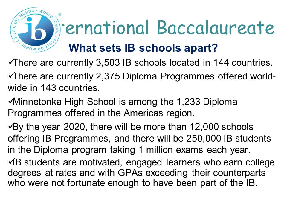 What sets IB schools apart? There are currently 3,503 IB schools located in 144 countries. There are currently 2,375 Diploma Programmes offered world-