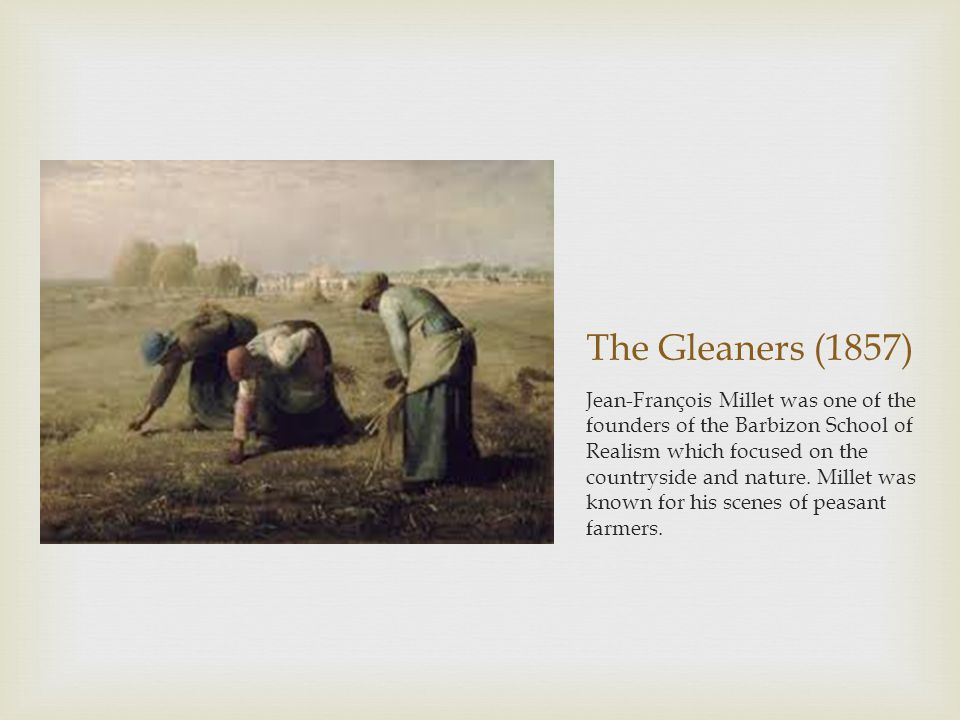 The Gleaners (1857) Jean-François Millet was one of the founders of the Barbizon School of Realism which focused on the countryside and nature.