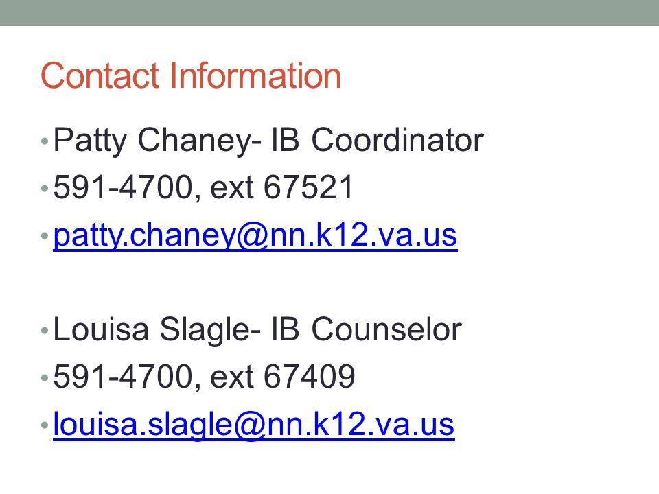 Contact Information Patty Chaney- IB Coordinator 591-4700, ext 67521 patty.chaney@nn.k12.va.us Louisa Slagle- IB Counselor 591-4700, ext 67409 louisa.