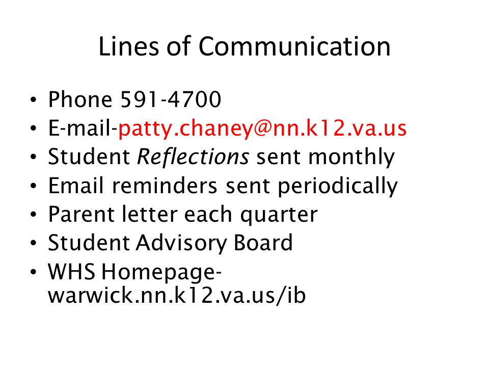 Lines of Communication Phone 591-4700 E-mail-patty.chaney@nn.k12.va.us Student Reflections sent monthly Email reminders sent periodically Parent lette