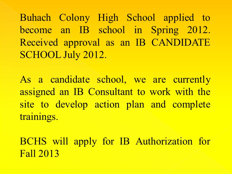 Buhach Colony High School applied to become an IB school in Spring 2012.