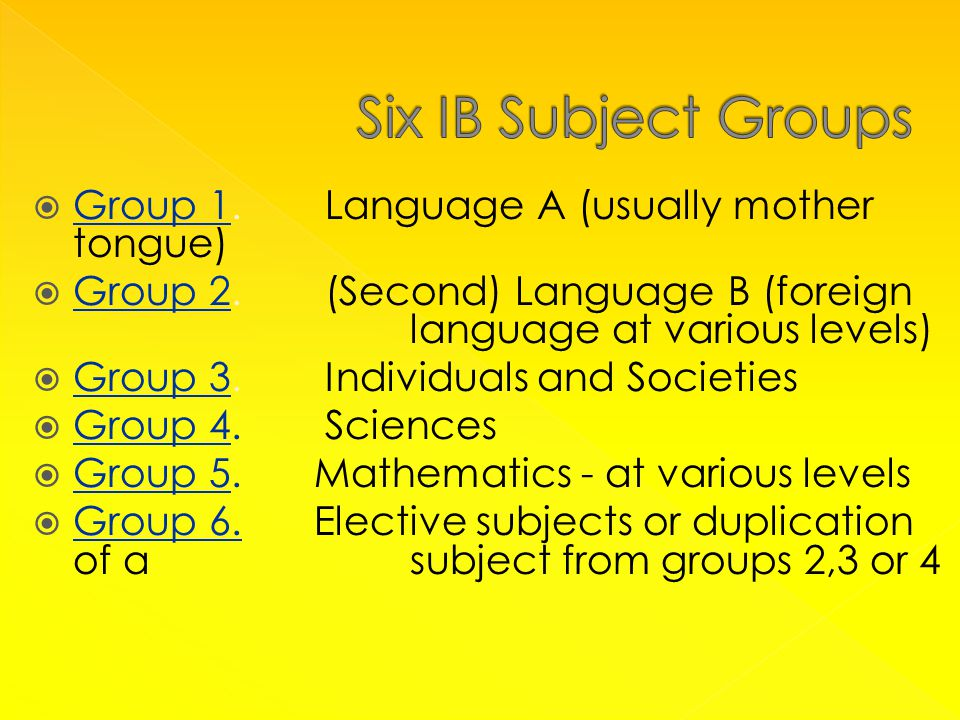  Group 1. Language A (usually mother tongue)  Group 2.