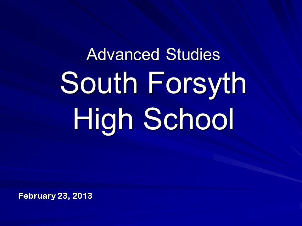 Advanced Studies South Forsyth High School February 23, 2013