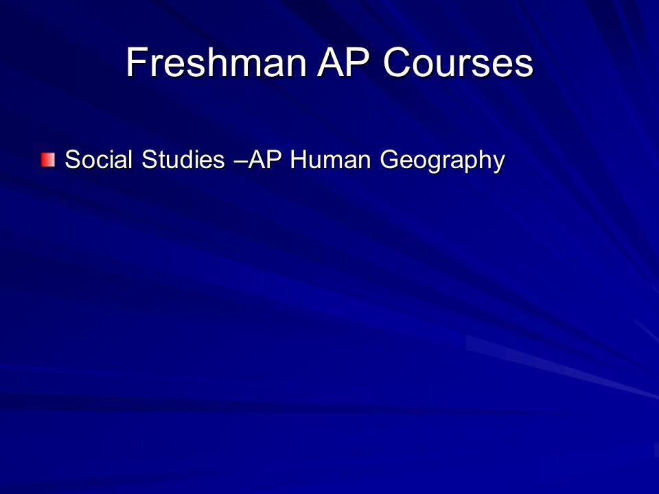 Freshman AP Courses Social Studies –AP Human Geography