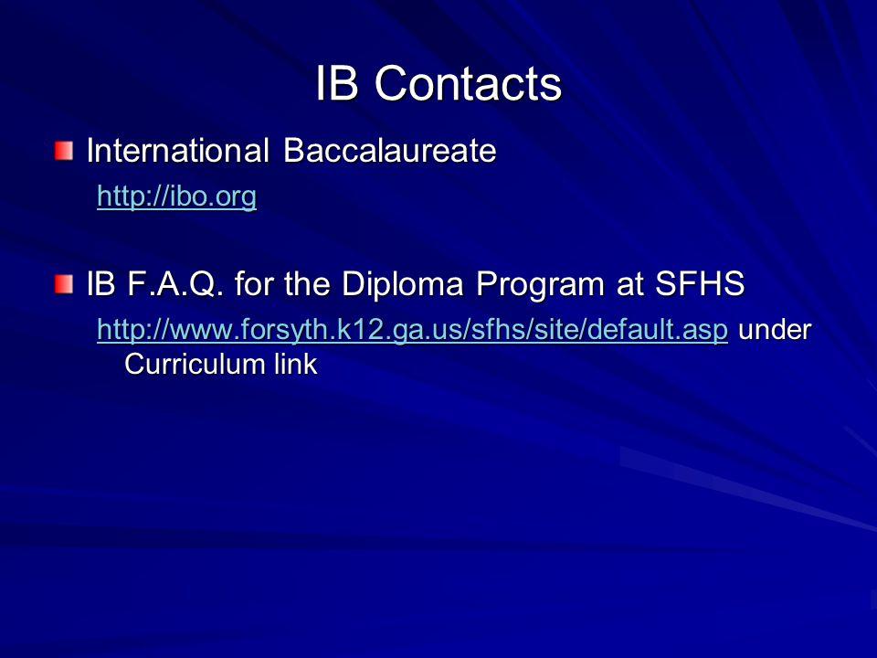 IB Contacts International Baccalaureate http://ibo.org IB F.A.Q.