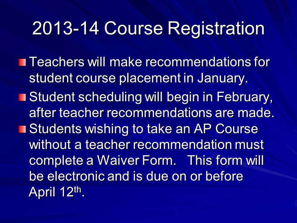 2013-14 Course Registration Teachers will make recommendations for student course placement in January. Student scheduling will begin in February, aft