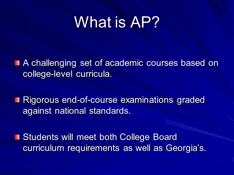 What is AP.A challenging set of academic courses based on college-level curricula.