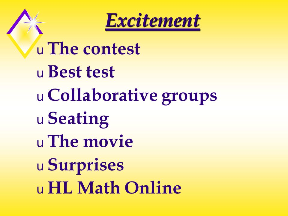 Excitement u The contest u Best test u Collaborative groups u Seating u The movie u Surprises u HL Math Online