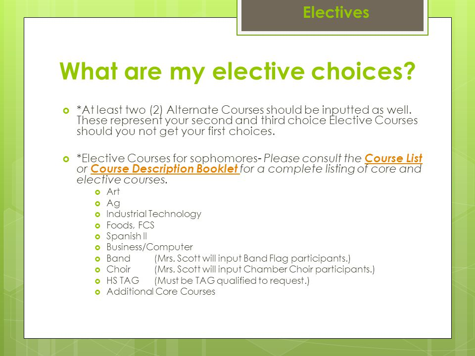 What are my elective choices.  *At least two (2) Alternate Courses should be inputted as well.