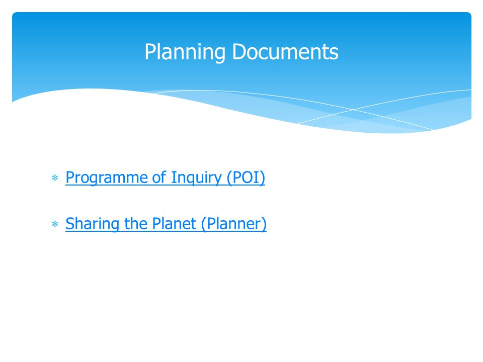  Programme of Inquiry (POI) Programme of Inquiry (POI)  Sharing the Planet (Planner) Sharing the Planet (Planner) Planning Documents