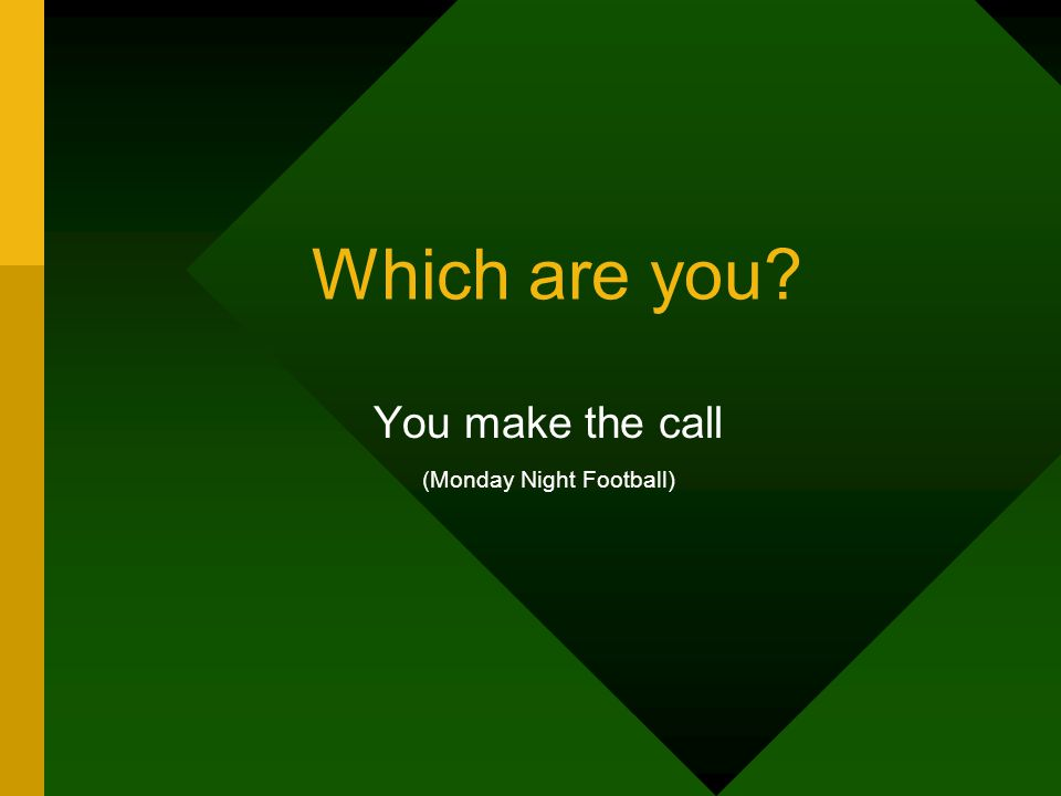 Which are you? You make the call (Monday Night Football)