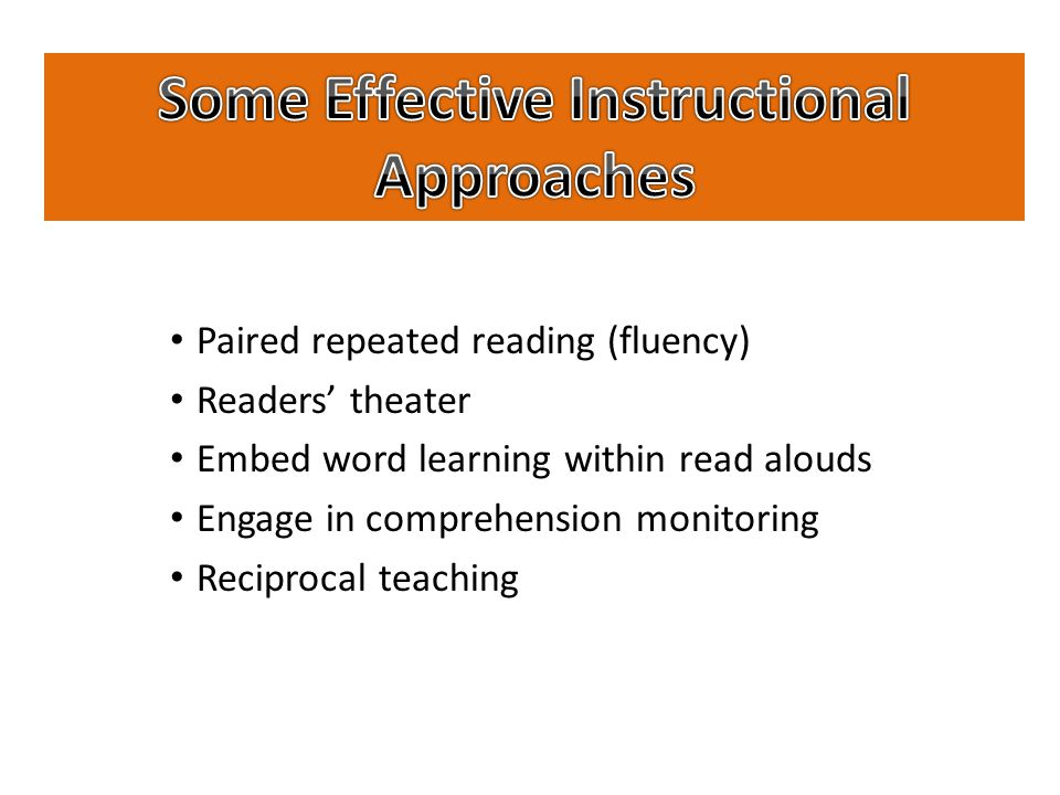 Paired repeated reading (fluency) Readers' theater Embed word learning within read alouds Engage in comprehension monitoring Reciprocal teaching