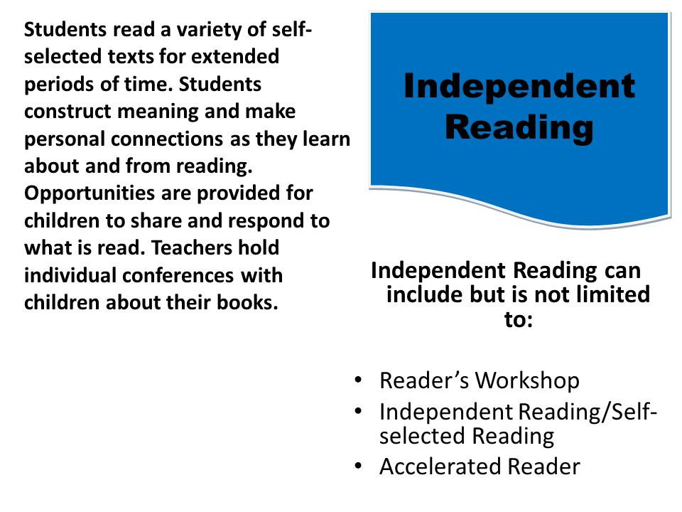Independent Reading Students read a variety of self- selected texts for extended periods of time.