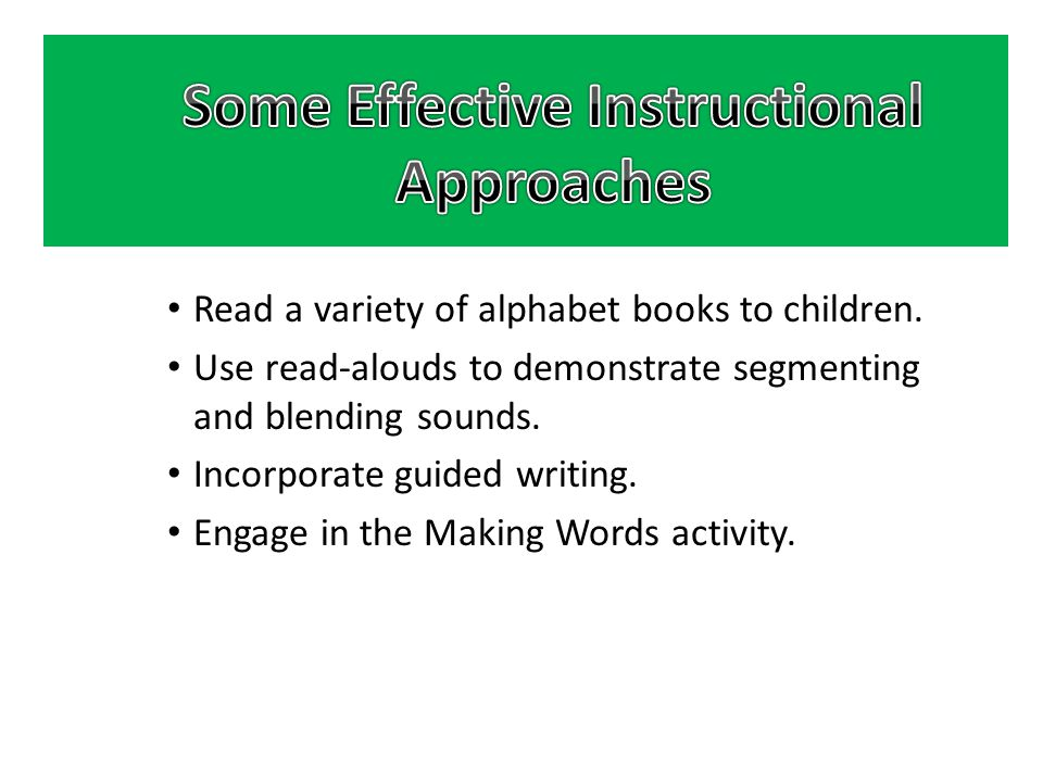 Read a variety of alphabet books to children.