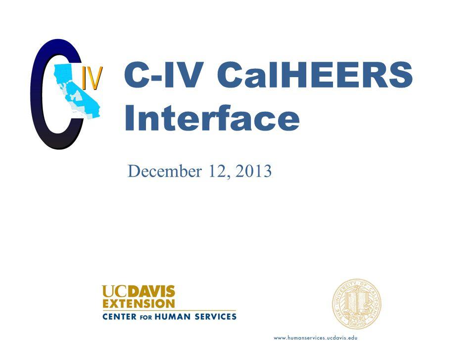 C-IV CalHEERS Interface December 12, 2013