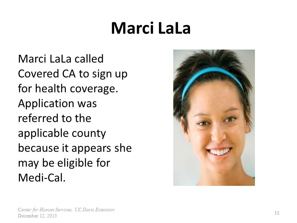 Marci LaLa Marci LaLa called Covered CA to sign up for health coverage. Application was referred to the applicable county because it appears she may b