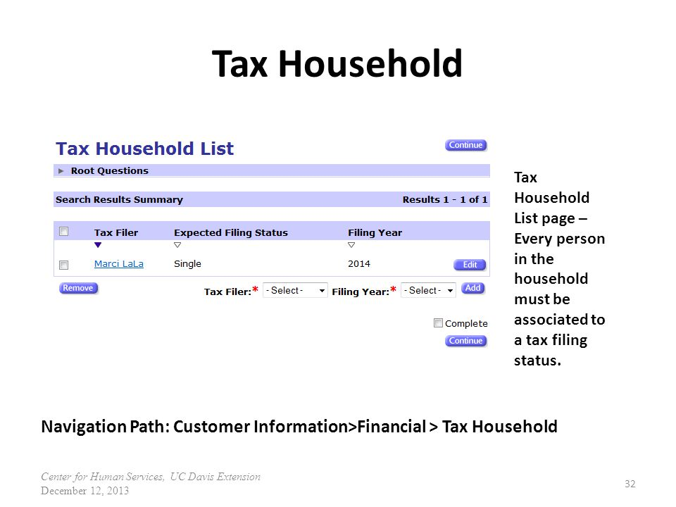 Tax Household 32 Tax Household List page – Every person in the household must be associated to a tax filing status. Navigation Path: Customer Informat