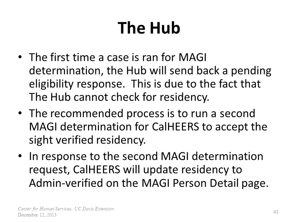 The Hub The first time a case is ran for MAGI determination, the Hub will send back a pending eligibility response.
