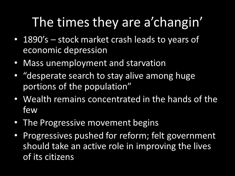 """The times they are a'changin' 1890's – stock market crash leads to years of economic depression Mass unemployment and starvation """"desperate search to"""