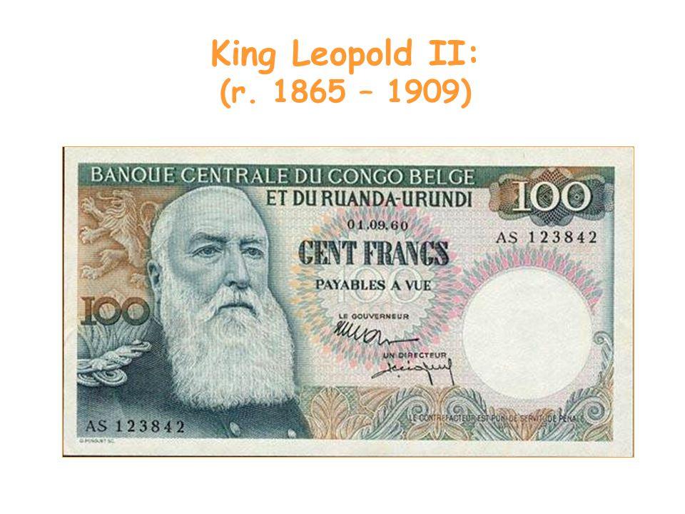 King Leopold II: (r. 1865 – 1909)