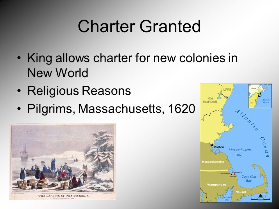 Charter Granted King allows charter for new colonies in New World Religious Reasons Pilgrims, Massachusetts, 1620