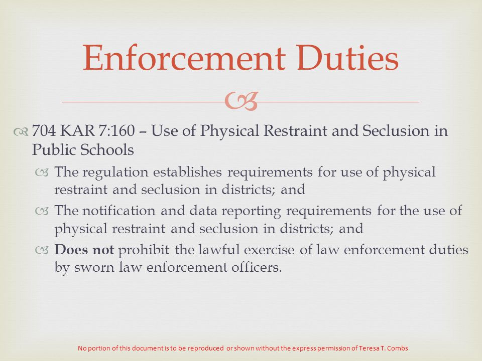   704 KAR 7:160 – Use of Physical Restraint and Seclusion in Public Schools  The regulation establishes requirements for use of physical restraint