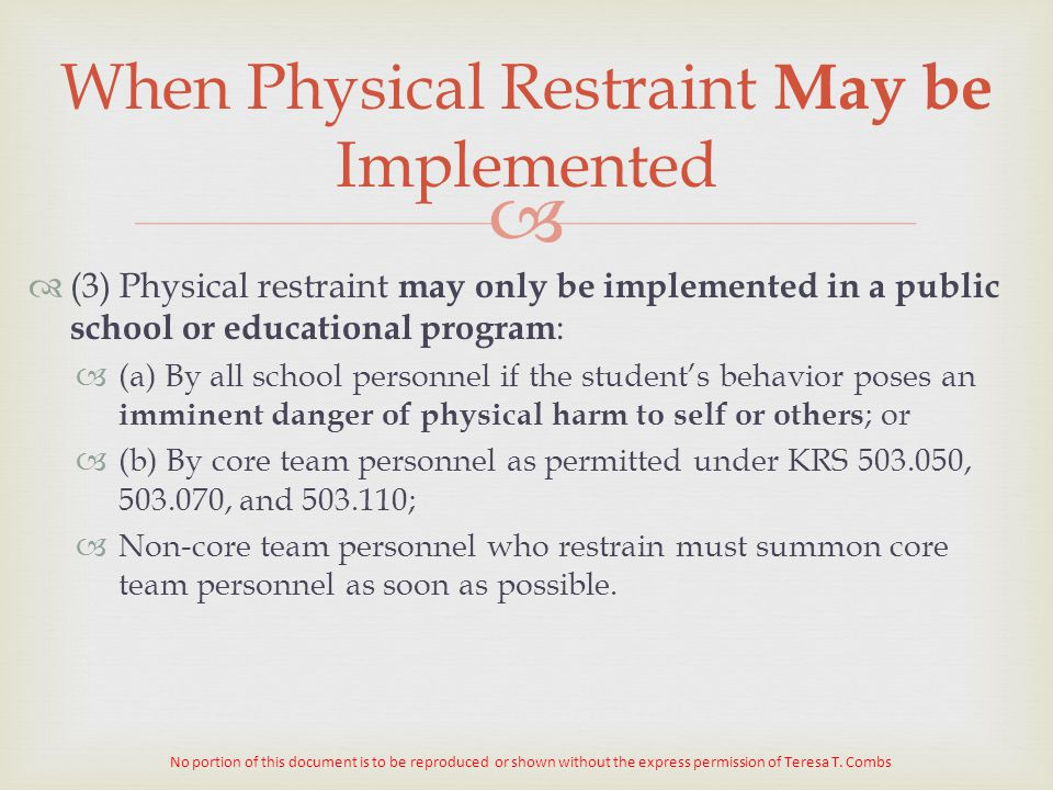   (3) Physical restraint may only be implemented in a public school or educational program :  (a) By all school personnel if the student's behavior