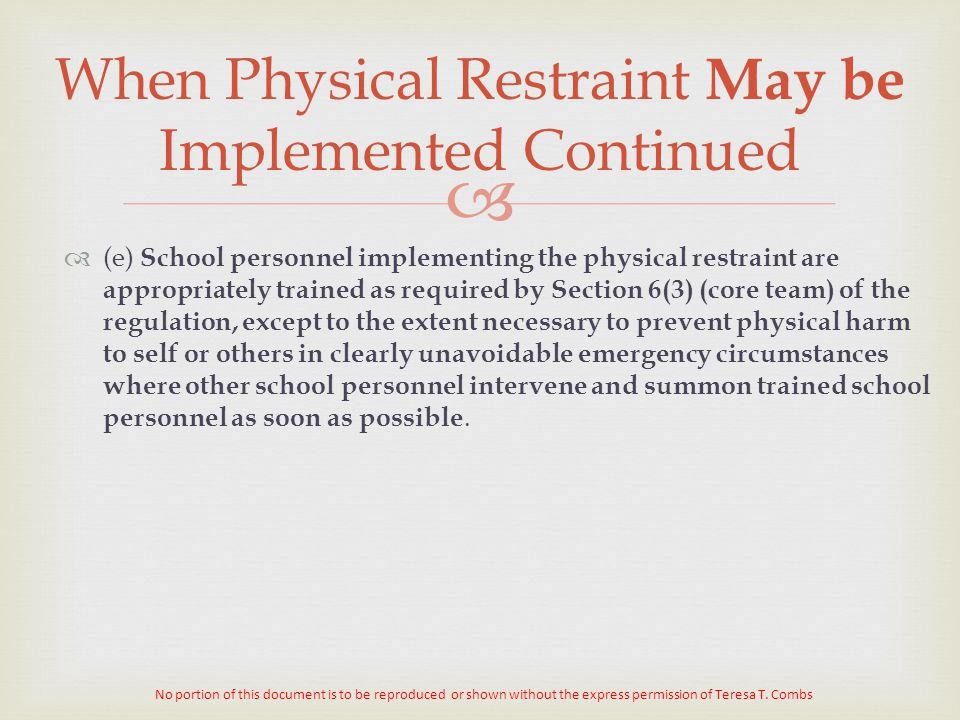   (e) School personnel implementing the physical restraint are appropriately trained as required by Section 6(3) (core team) of the regulation, exce